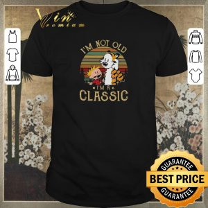 Nice Vintage Calvin and Hobbes I'm not old I'm a Classic shirt