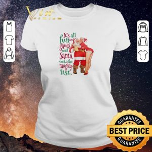 Official It's all fun and Games until Santa checks the Naughty list shirt sweater