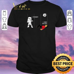 Official Stormtrooper i missed i died anyway Star Wars Star Trek shirt sweater