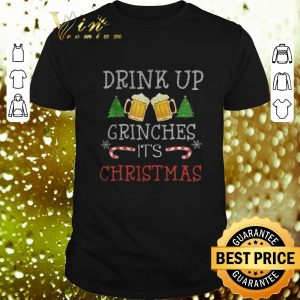 Original Drink up beers Grinches it's Christmas shirt
