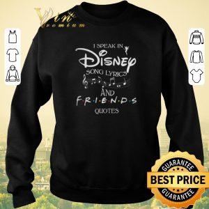 Original I speak in Disney song lyrics and Friends quotes shirt sweater 2