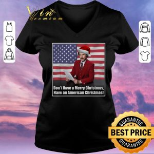 Premium Don't have a Merry Christmas have an American Christmas shirt sweater