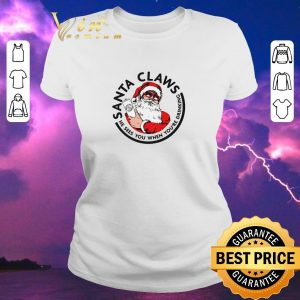 Pretty Santa Claws He Sees You When You're Drinking Christmas shirt sweater