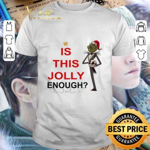 Top Grinch is this Jolly enough Jack Skellington shirt