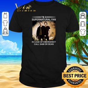 Top I'm a supernatural fan in case of emergency call Sam or Dean shirt sweater 2019