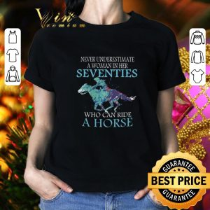 Cool Never underestimate a woman in her seventies who can ride horse shirt