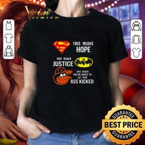 Hot Baltimore Orioles Superman means hope Batman your ass kicked shirt