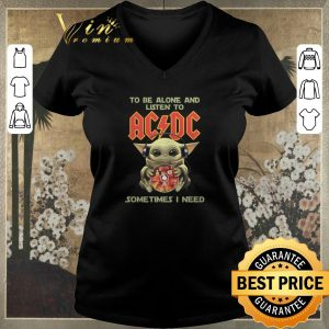 Nice Baby Yoda to be alone and listen to ACDC sometimes i need shirt sweater