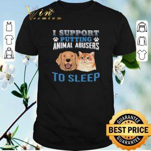 Nice Dog cat I support putting animal abusers to sleep shirt sweater