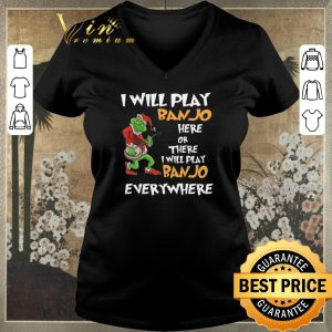 Official Grinch Santa i will play Banjo here or there everywhere Christmas shirt sweater