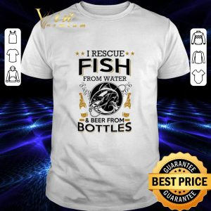 Original I rescue fish from water and beer from bottles shirt