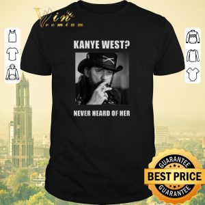 Original Lemmy Kanye West never heard of her shirt sweater