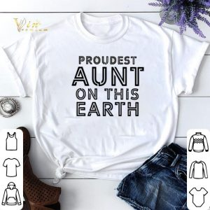 Proudest aunt on this earth shirt sweater