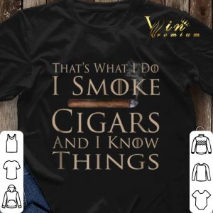 That's what i do i smoke cigars and i know things Game Of Throne shirt sweater 2