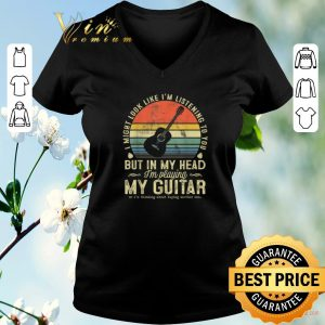 Top Vintage I might look like im listening to you but in my head shirt