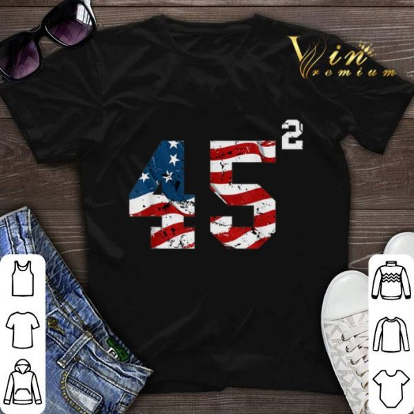 45 Squared Trump 2020 Second Time President shirt sweater