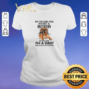 Awesome I'm telling you i'm not a Boxer dog my mom said i'm a baby mom shirt sweater