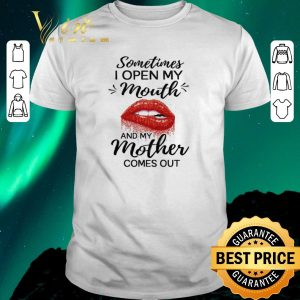 Awesome Lips sometimes i open my mouth and my mother comes out shirt sweater