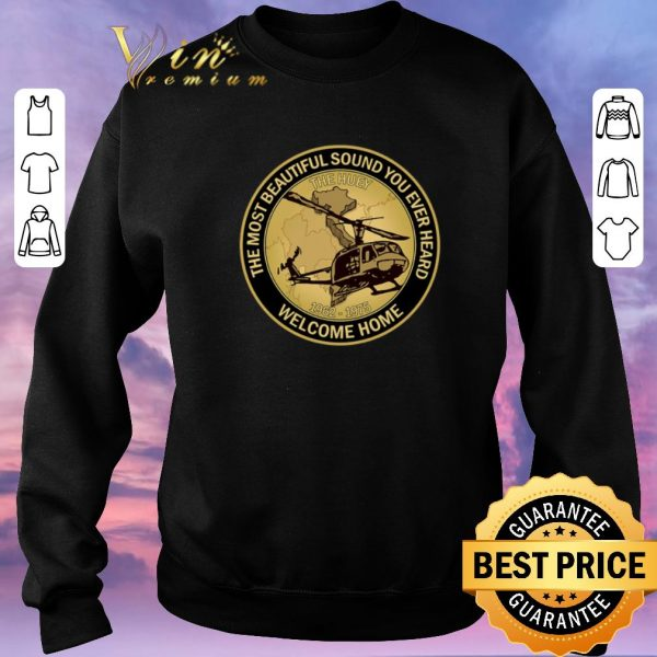 Awesome The Most Beautiful Sound You Ever Heard The Huey Welcome Home shirt sweater