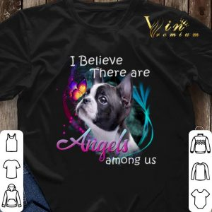 Boston Terrier I Believe There Are Angels Among Us shirt sweater 2