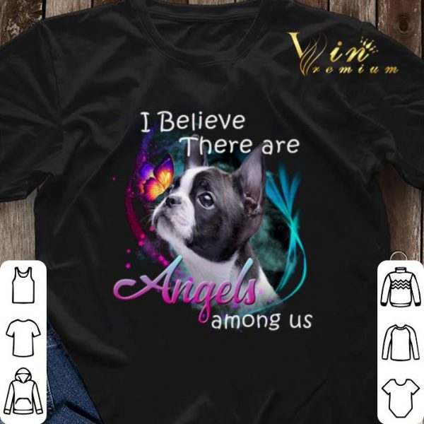 Boston Terrier I Believe There Are Angels Among Us shirt sweater