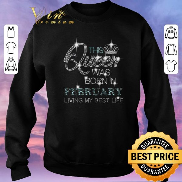 Funny Glitter this queen was born in february living my best life shirt sweater