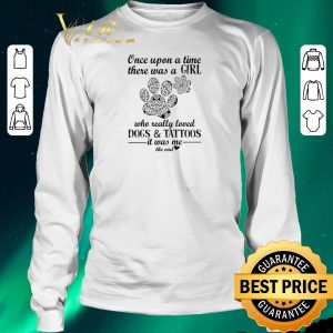 Funny One upon a time there was a girl who really loved dogs & tattoos shirt sweater 2