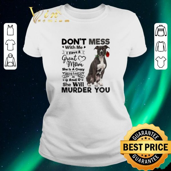 Funny Pit Bull don't mess with me i have a great mom crazy dog lady shirt sweater