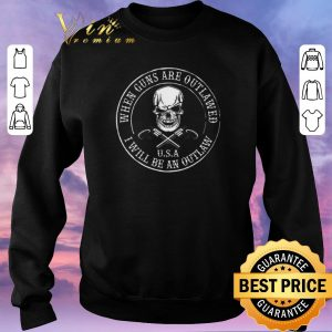 Funny Skull when guns are outlawed U.S.A I will be an outlaw shirt sweater 2