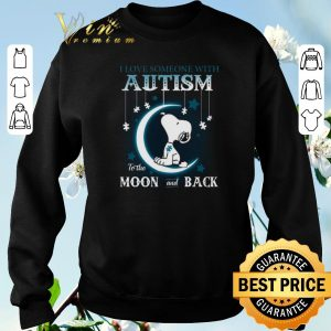 Funny Snoopy i love someone with Autism to the moon and back shirt sweater 2