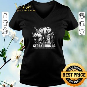 Hot Animals stop killing us we aren't your trophies clothes or medicine shirt sweater 1