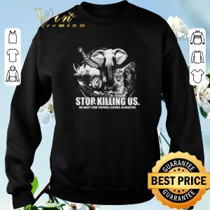 Hot Animals stop killing us we aren't your trophies clothes or medicine shirt sweater 2