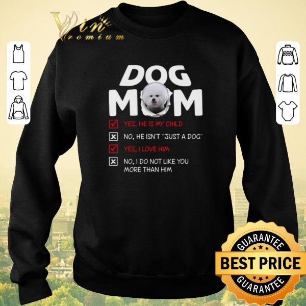 Hot Bichon dog mom yes he is my child no he isn't just a dog love shirt sweater
