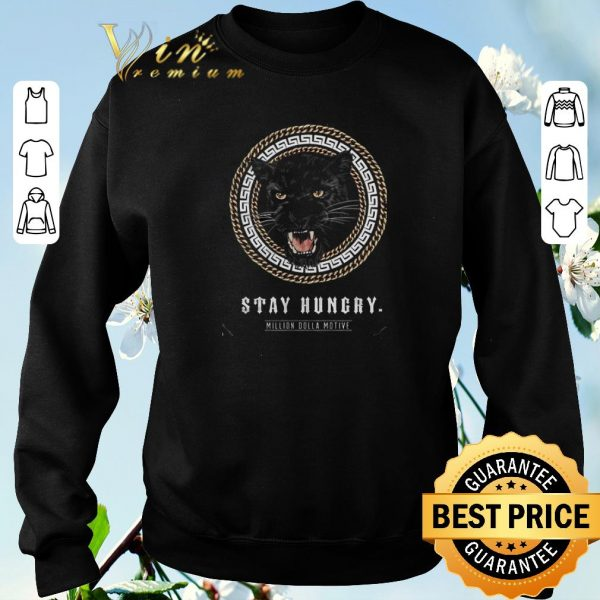 Hot Black Panther Stay Hungry Million Dolla Motive shirt sweater