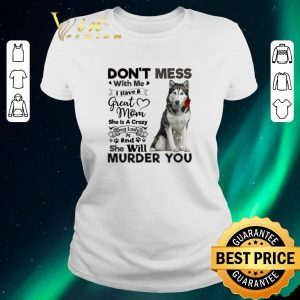 Hot Husky dog don't mess with me i have a great mom a crazy dog lady shirt sweater 1