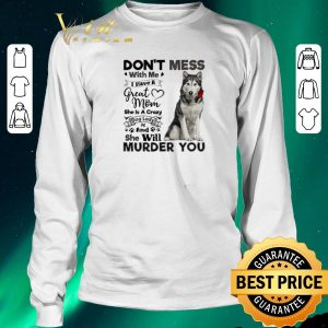 Hot Husky dog don't mess with me i have a great mom a crazy dog lady shirt sweater 2