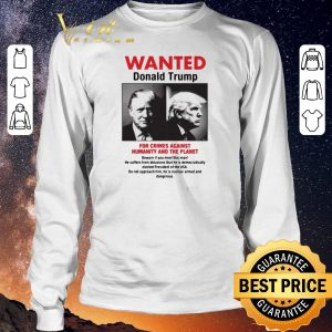 Hot Wanted Donald Trump For Crimes Against Humanity And The Planet shirt sweater 2