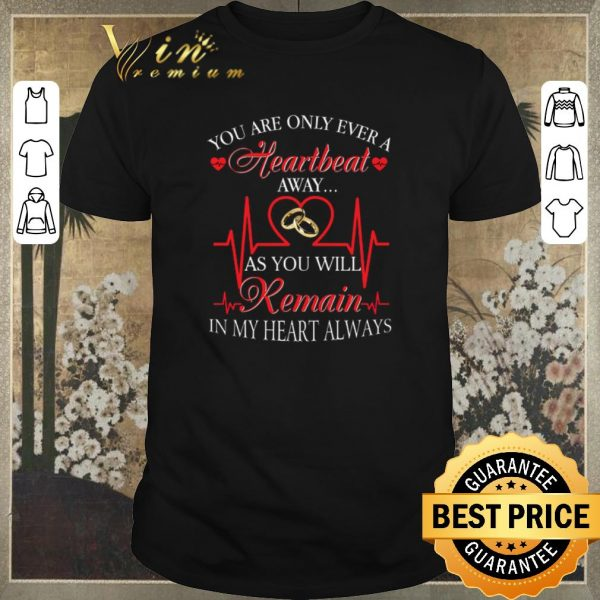 Hot You are only ever a heartbeat as you will remain in my heart shirt sweater