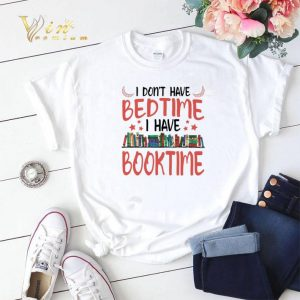 I don't have bedtime i have book time shirt sweater 1