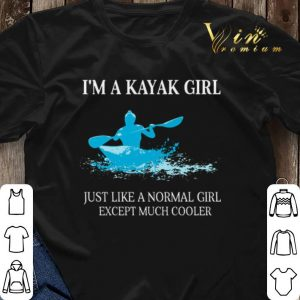 I'm a Kayak girl just like a normal girl except much cooler shirt sweater 2