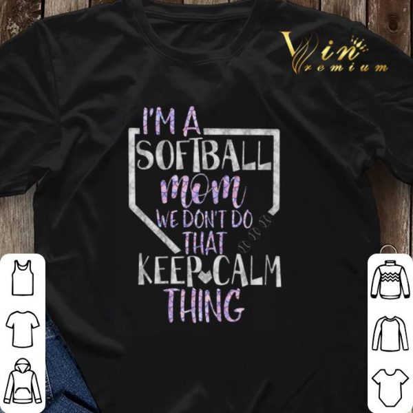 I'm a softball mom we don't do that keep calm thing shirt sweater