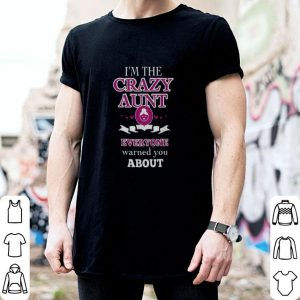 I'm the crazy aunt everyone warned you about shirt