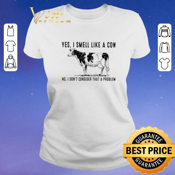 Nice Heifer Yes i smell like a cow no i don't consider that a problem shirt sweater