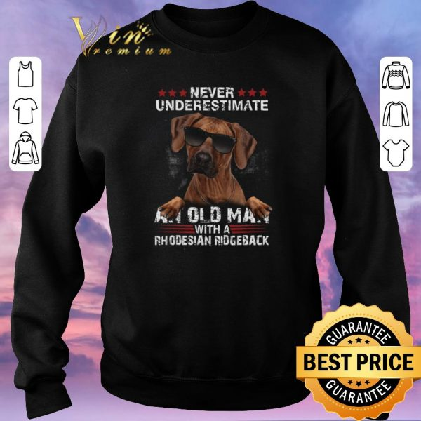 Nice Never underestimate an old man with a Rhodesian Ridgeback dog shirt sweater