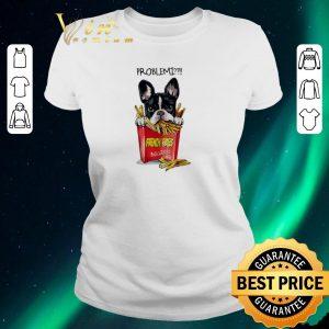 Nice Problemi French Fries Bulldog shirt sweater 1