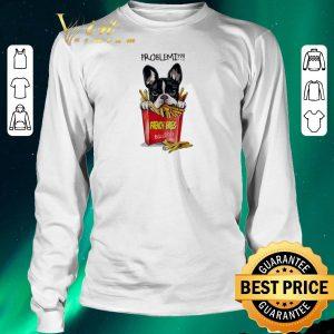 Nice Problemi French Fries Bulldog shirt sweater 2