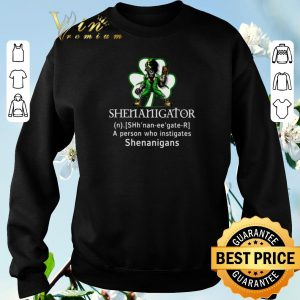 Nice Shenanigator a person who instigates shenanigans St Patricks day shirt sweater 2