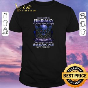 Nice Skull I was born in february my scars tell a story but failed shirt sweater