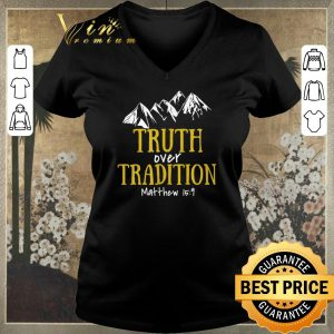 Nice Truth Over Tradition Matthew 15-9 shirt sweater 1