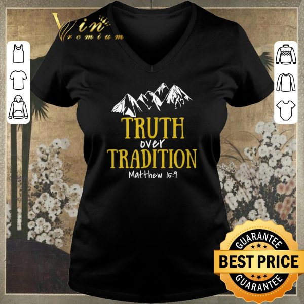 Nice Truth Over Tradition Matthew 15-9 shirt sweater